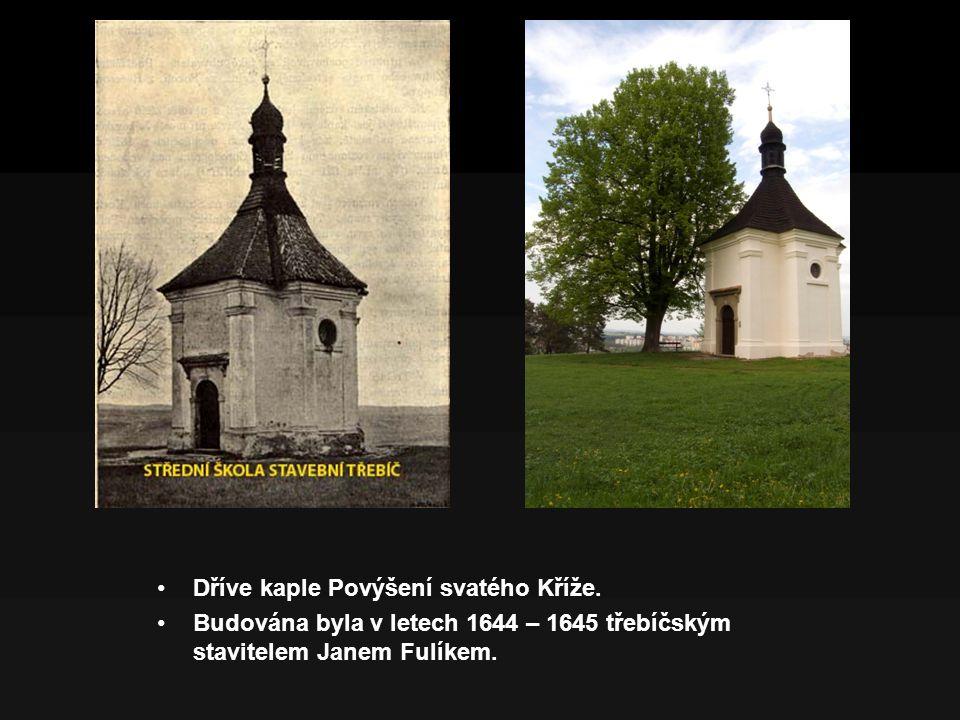 Dříve kaple Povýšení svatého Kříže. Budována byla v letech 1644 – 1645 třebíčským stavitelem Janem Fulíkem.