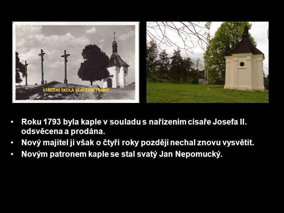 Roku 1793 byla kaple v souladu s nařízením císaře Josefa II. odsvěcena a prodána. Nový majitel ji však o čtyři roky později nechal znovu vysvětit. Nov