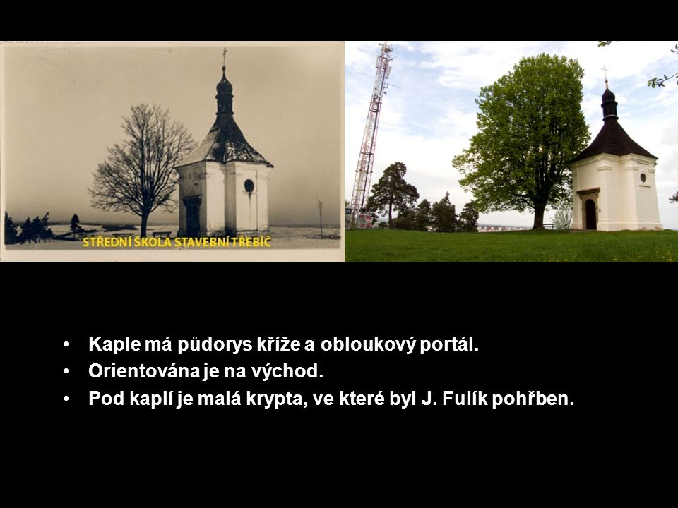 Kaple má půdorys kříže a obloukový portál. Orientována je na východ.