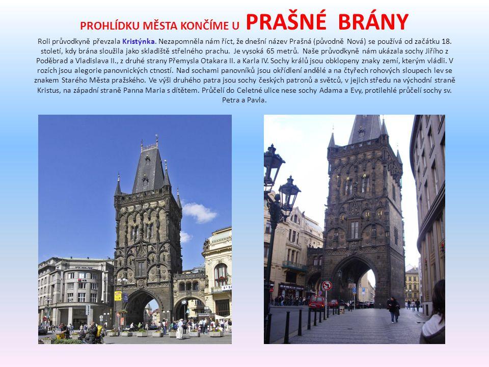 DALŠÍ ZASTÁVKA BYLA U NEDALEKÉHO TÝNSKÉHO CHRÁMU Gotická stavba ze 14.