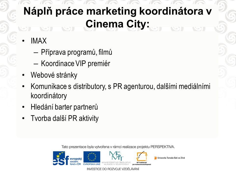 Náplň práce marketing koordinátora v Cinema City: IMAX – Příprava programů, filmů – Koordinace VIP premiér Webové stránky Komunikace s distributory, s
