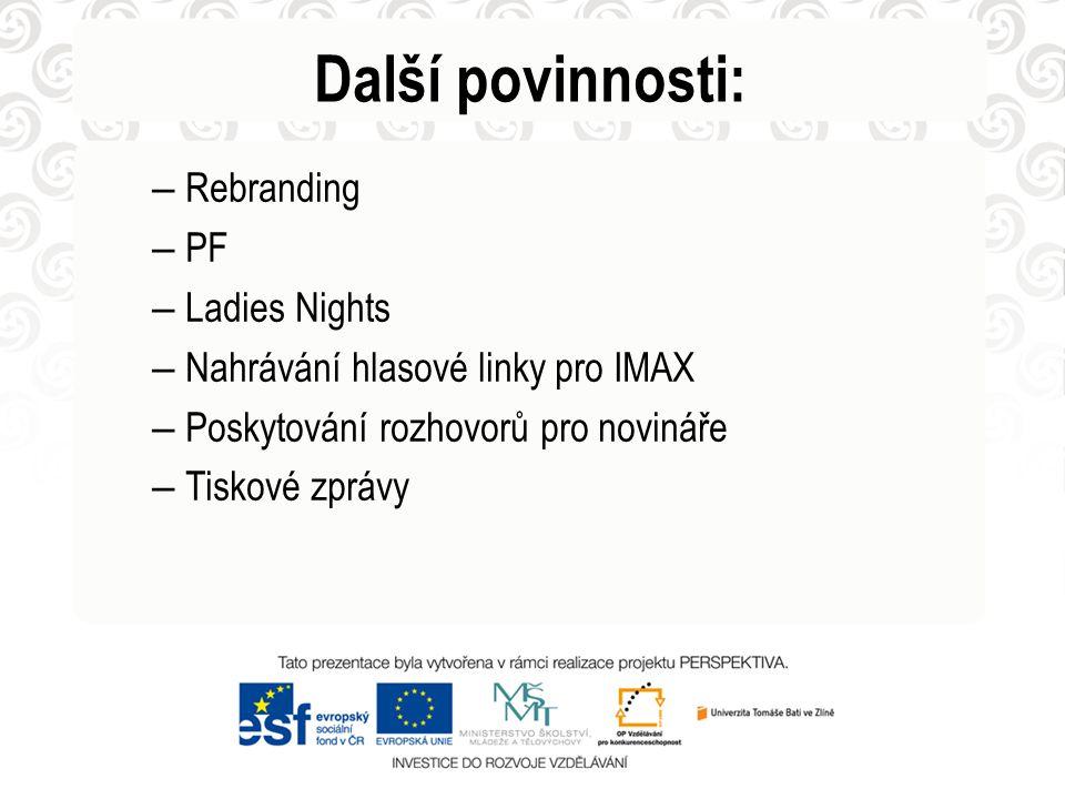 Další povinnosti: – Rebranding – PF – Ladies Nights – Nahrávání hlasové linky pro IMAX – Poskytování rozhovorů pro novináře – Tiskové zprávy