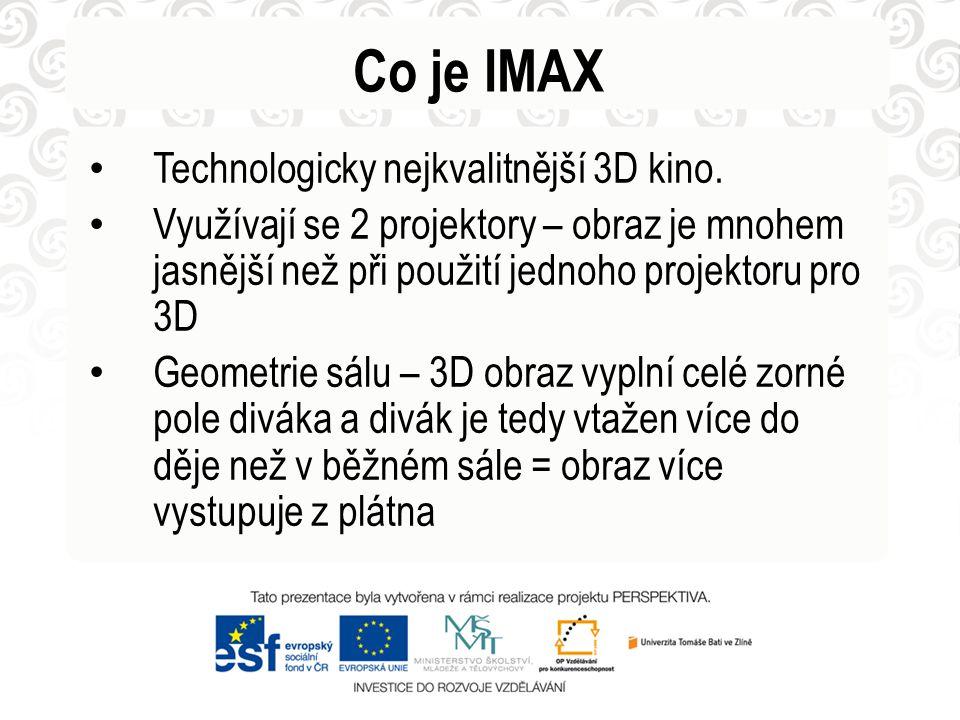Co je IMAX Technologicky nejkvalitnější 3D kino. Využívají se 2 projektory – obraz je mnohem jasnější než při použití jednoho projektoru pro 3D Geomet