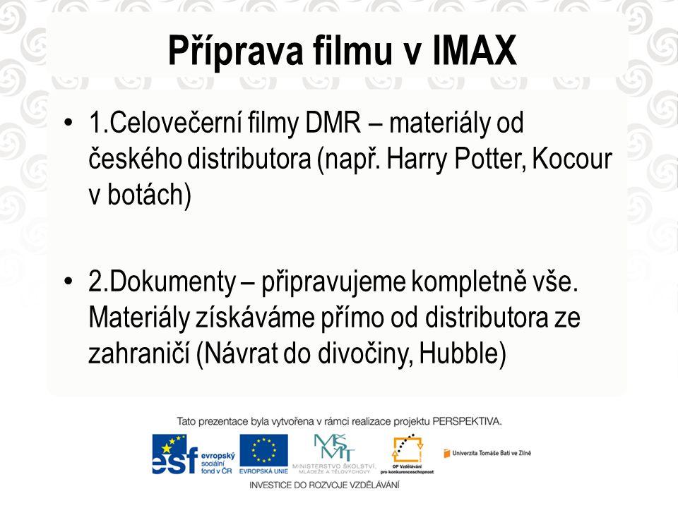 Příprava filmu v IMAX 1.Celovečerní filmy DMR – materiály od českého distributora (např. Harry Potter, Kocour v botách) 2.Dokumenty – připravujeme kom