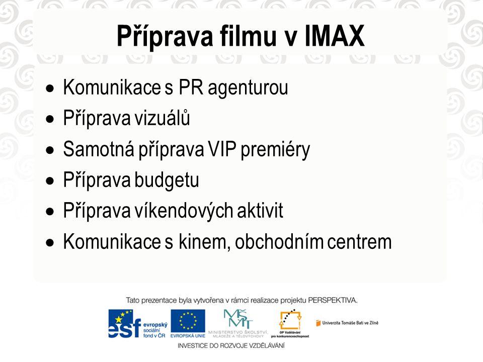 Příprava filmu v IMAX  Komunikace s PR agenturou  Příprava vizuálů  Samotná příprava VIP premiéry  Příprava budgetu  Příprava víkendových aktivit