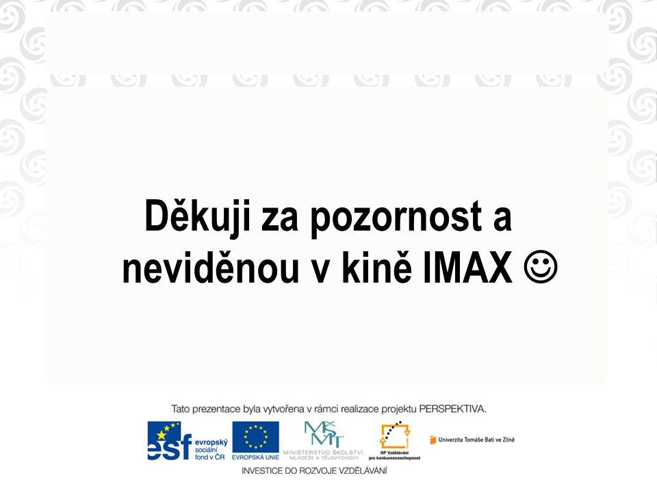 Děkuji za pozornost a neviděnou v kině IMAX