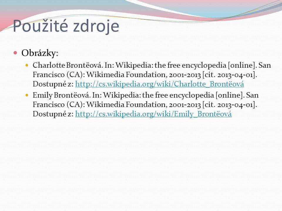 Použité zdroje Obrázky: Charlotte Brontëová. In: Wikipedia: the free encyclopedia [online]. San Francisco (CA): Wikimedia Foundation, 2001-2013 [cit.