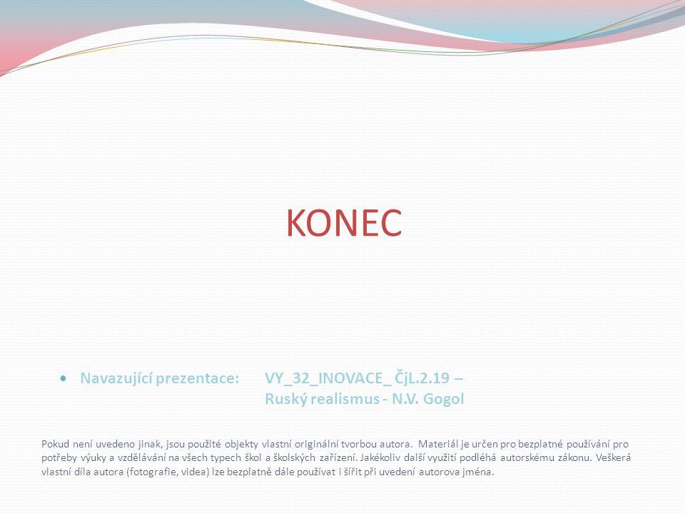 KONEC Pokud není uvedeno jinak, jsou použité objekty vlastní originální tvorbou autora. Materiál je určen pro bezplatné používání pro potřeby výuky a