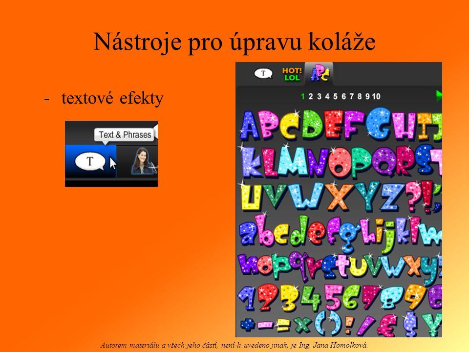 Nástroje pro úpravu koláže -textové efekty Autorem materiálu a všech jeho částí, není-li uvedeno jinak, je Ing. Jana Homolková.
