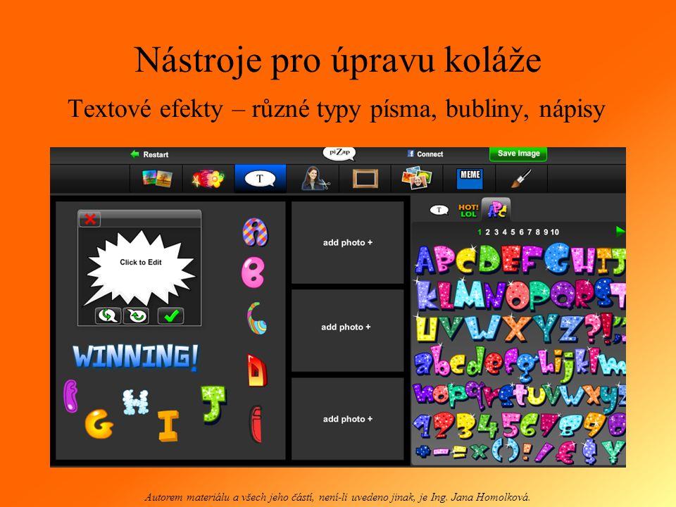 Nástroje pro úpravu koláže Textové efekty – různé typy písma, bubliny, nápisy Autorem materiálu a všech jeho částí, není-li uvedeno jinak, je Ing. Jan