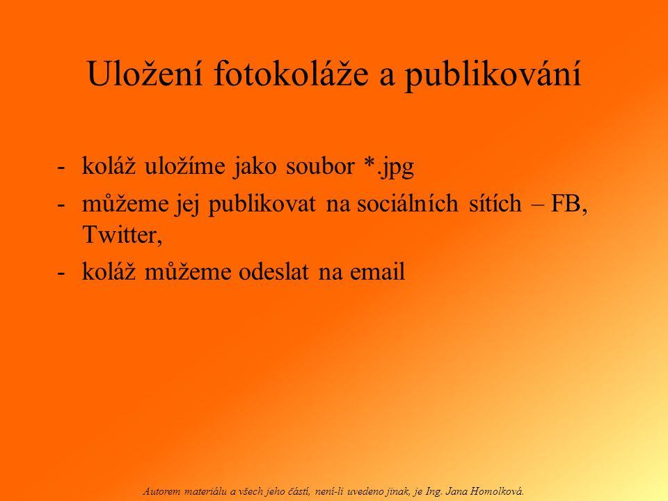 Uložení fotokoláže a publikování -koláž uložíme jako soubor *.jpg -můžeme jej publikovat na sociálních sítích – FB, Twitter, -koláž můžeme odeslat na