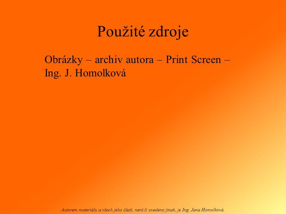 Použité zdroje Obrázky – archiv autora – Print Screen – Ing. J. Homolková Autorem materiálu a všech jeho částí, není-li uvedeno jinak, je Ing. Jana Ho