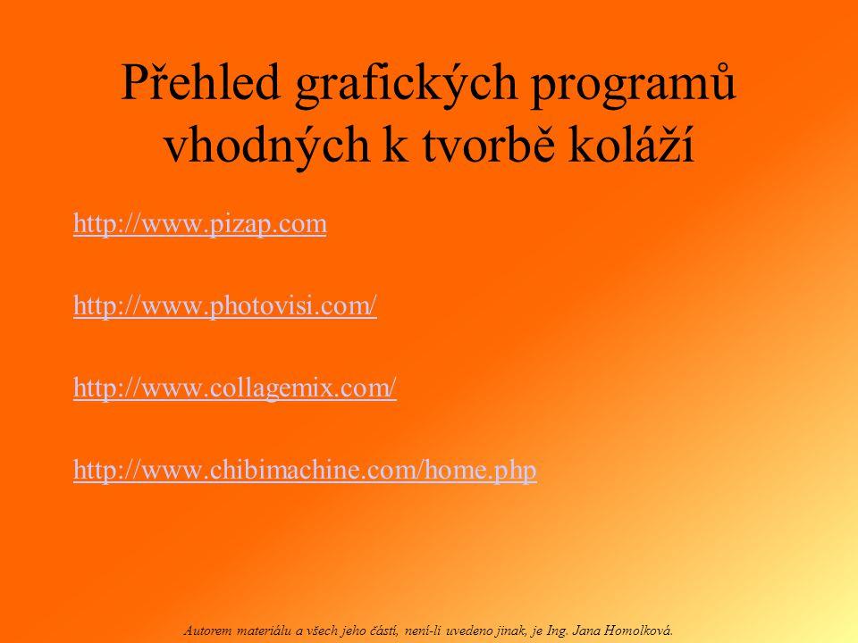 Přehled grafických programů vhodných k tvorbě koláží http://www.pizap.com http://www.photovisi.com/ http://www.collagemix.com/ http://www.chibimachine