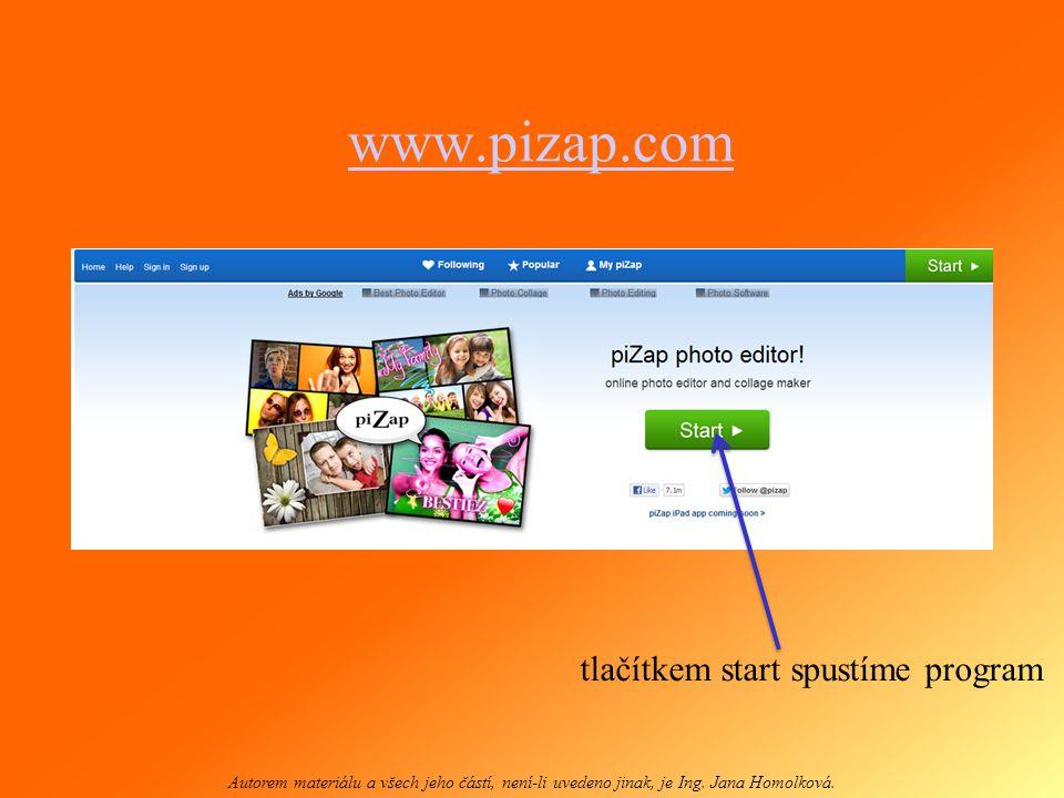 www.pizap.com Autorem materiálu a všech jeho částí, není-li uvedeno jinak, je Ing. Jana Homolková. tlačítkem start spustíme program