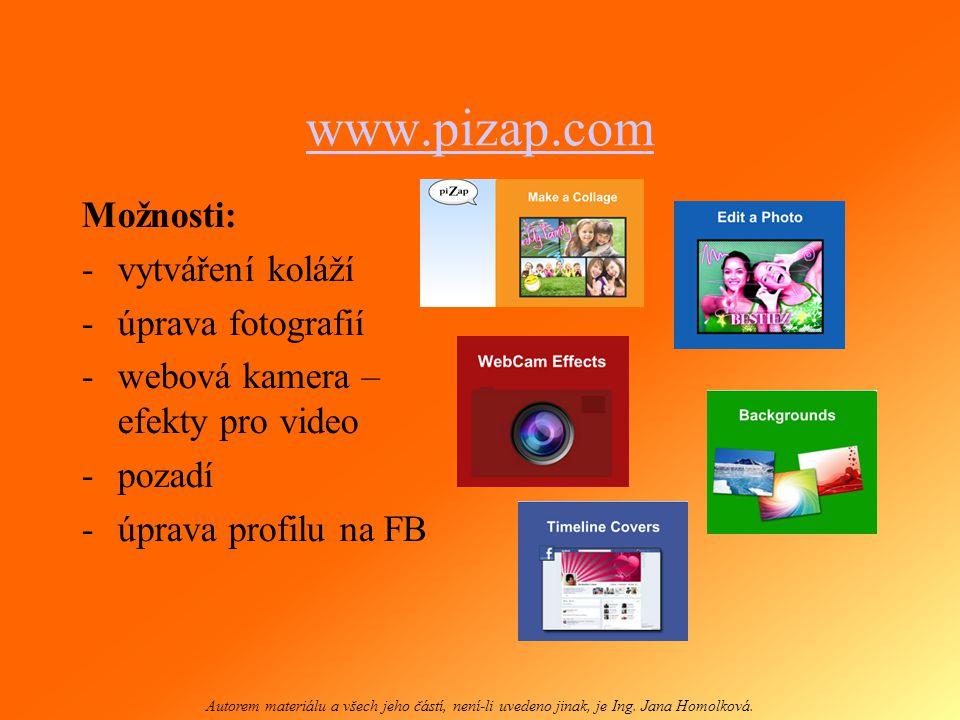 www.pizap.com Možnosti: -vytváření koláží -úprava fotografií -webová kamera – efekty pro video -pozadí -úprava profilu na FB Autorem materiálu a všech