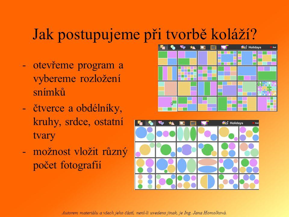 Jak postupujeme při tvorbě koláží? -otevřeme program a vybereme rozložení snímků -čtverce a obdélníky, kruhy, srdce, ostatní tvary -možnost vložit růz