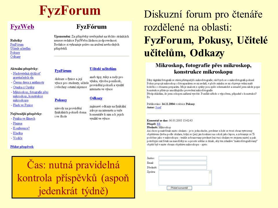 FyzForum Diskuzní forum pro čtenáře rozdělené na oblasti: FyzForum, Pokusy, Učitelé učitelům, Odkazy Čas: nutná pravidelná kontrola příspěvků (aspoň jedenkrát týdně)