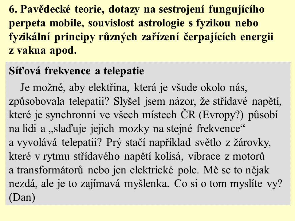 6. Pavědecké teorie, dotazy na sestrojení fungujícího perpeta mobile, souvislost astrologie s fyzikou nebo fyzikální principy různých zařízení čerpají
