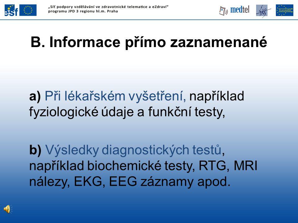 a) Při lékařském vyšetření, například fyziologické údaje a funkční testy, b) Výsledky diagnostických testů, například biochemické testy, RTG, MRI nálezy, EKG, EEG záznamy apod.