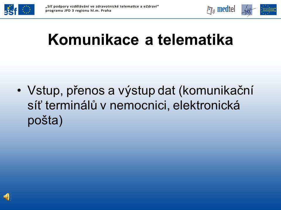 Vstup, přenos a výstup dat (komunikační síť terminálů v nemocnici, elektronická pošta) Komunikace a telematika