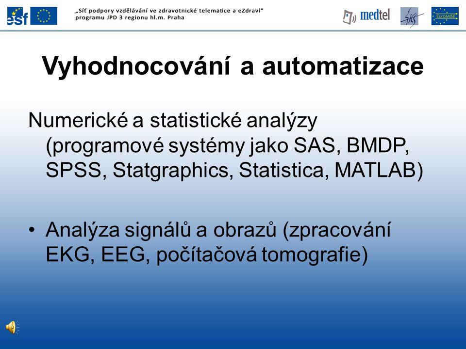 Numerické a statistické analýzy (programové systémy jako SAS, BMDP, SPSS, Statgraphics, Statistica, MATLAB) Analýza signálů a obrazů (zpracování EKG, EEG, počítačová tomografie) Vyhodnocování a automatizace