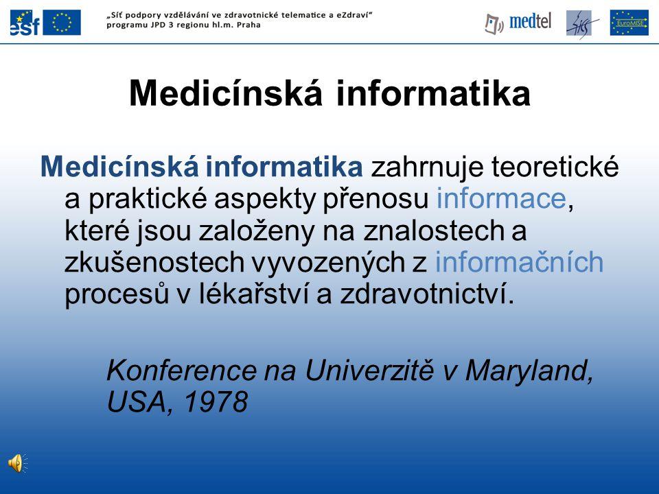 Medicínská informatika zahrnuje teoretické a praktické aspekty přenosu informace, které jsou založeny na znalostech a zkušenostech vyvozených z informačních procesů v lékařství a zdravotnictví.