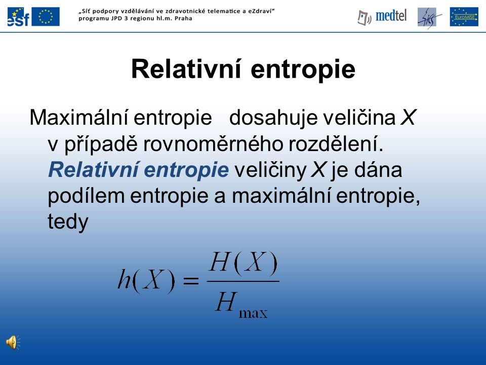 Relativní entropie Maximální entropie dosahuje veličina X v případě rovnoměrného rozdělení.