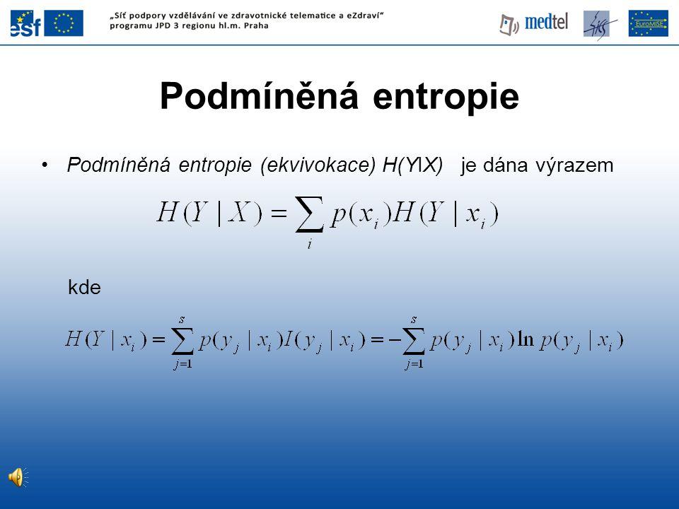 Podmíněná entropie (ekvivokace) H(YIX) je dána výrazem kde Podmíněná entropie
