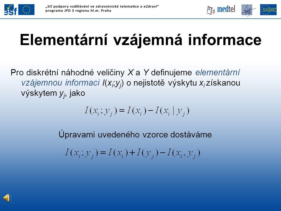 Pro diskrétní náhodné veličiny X a Y definujeme elementární vzájemnou informaci I(x i ;y j ) o nejistotě výskytu x i získanou výskytem y j, jako Úpravami uvedeného vzorce dostáváme Elementární vzájemná informace
