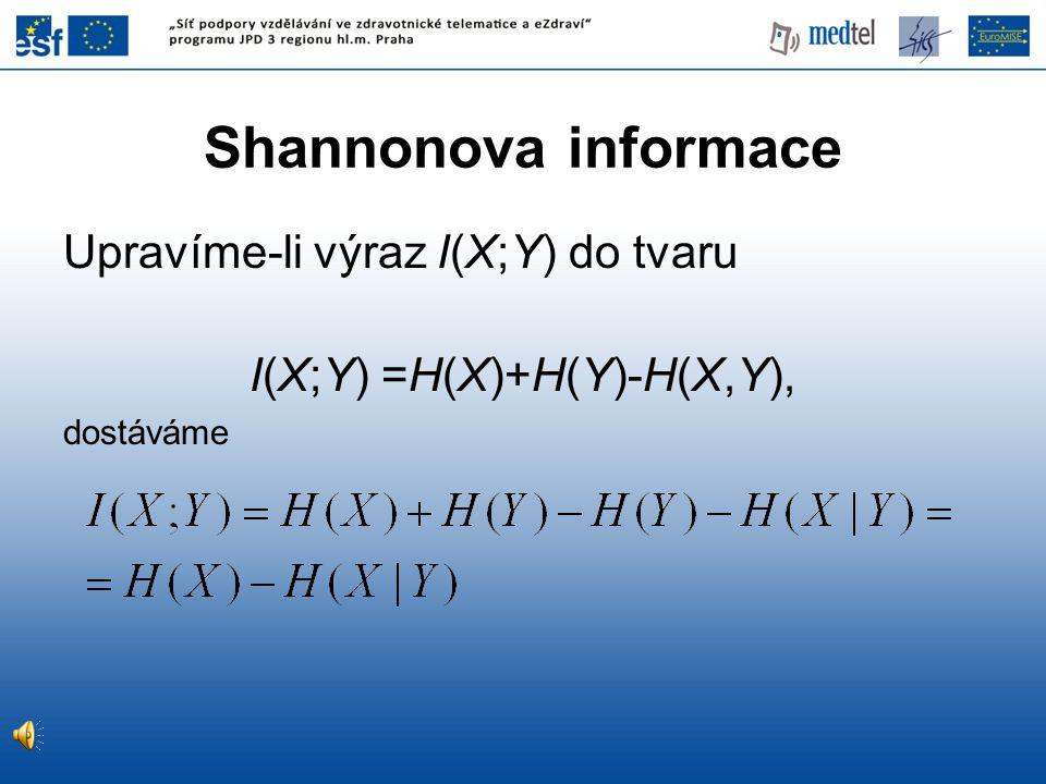 Shannonova informace Upravíme-li výraz I(X;Y) do tvaru I(X;Y) =H(X)+H(Y)-H(X,Y), dostáváme
