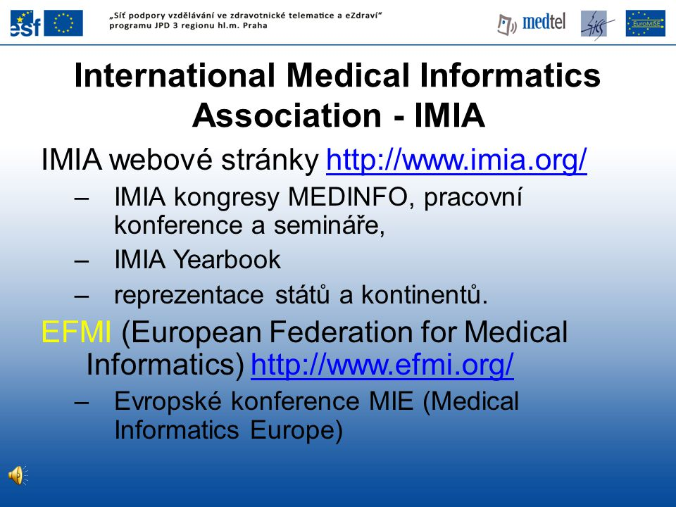 IMIA webové stránky http://www.imia.org/http://www.imia.org/ –IMIA kongresy MEDINFO, pracovní konference a semináře, –IMIA Yearbook –reprezentace států a kontinentů.