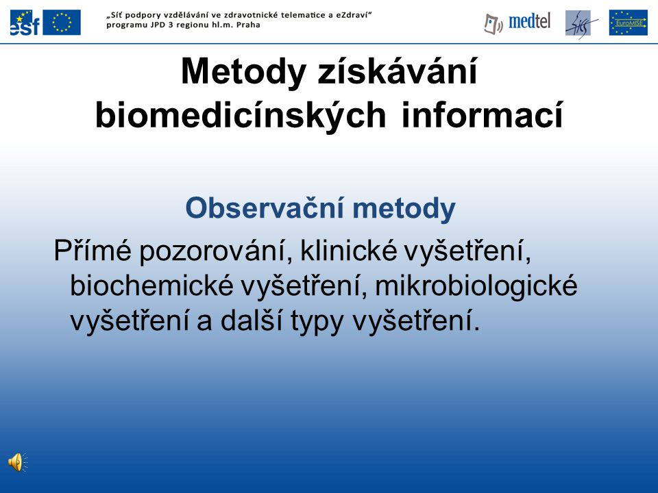 Observační metody Přímé pozorování, klinické vyšetření, biochemické vyšetření, mikrobiologické vyšetření a další typy vyšetření.