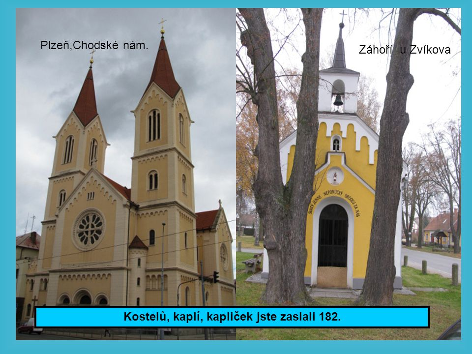 Plzeň,Chodské nám. Záhoří u Zvíkova Kostelů, kaplí, kapliček jste zaslali 182.