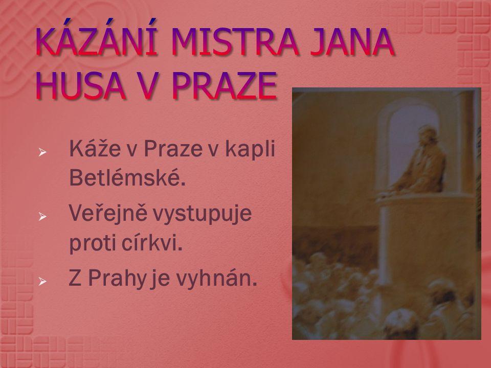  Káže v Praze v kapli Betlémské.  Veřejně vystupuje proti církvi.  Z Prahy je vyhnán.