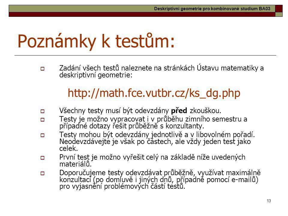 13 Poznámky k testům:  Zadání všech testů naleznete na stránkách Ústavu matematiky a deskriptivní geometrie: http://math.fce.vutbr.cz/ks_dg.php  Vše