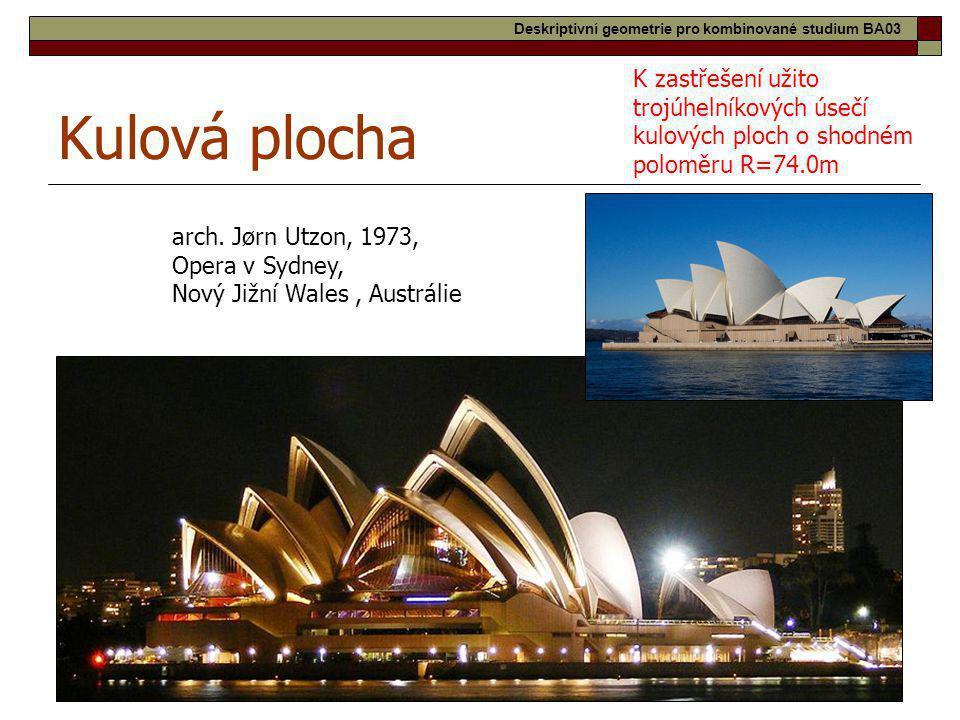 23 Kulová plocha arch. Jørn Utzon, 1973, Opera v Sydney, Nový Jižní Wales, Austrálie K zastřešení užito trojúhelníkových úsečí kulových ploch o shodné