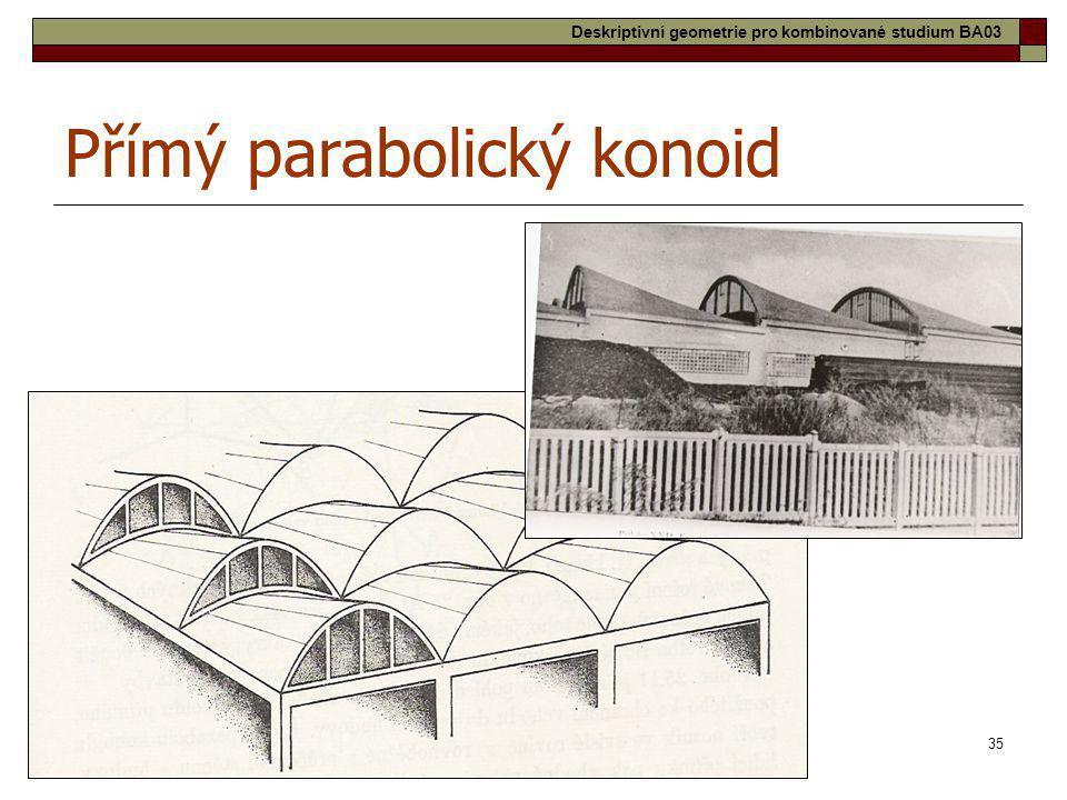 35 Přímý parabolický konoid Deskriptivní geometrie pro kombinované studium BA03