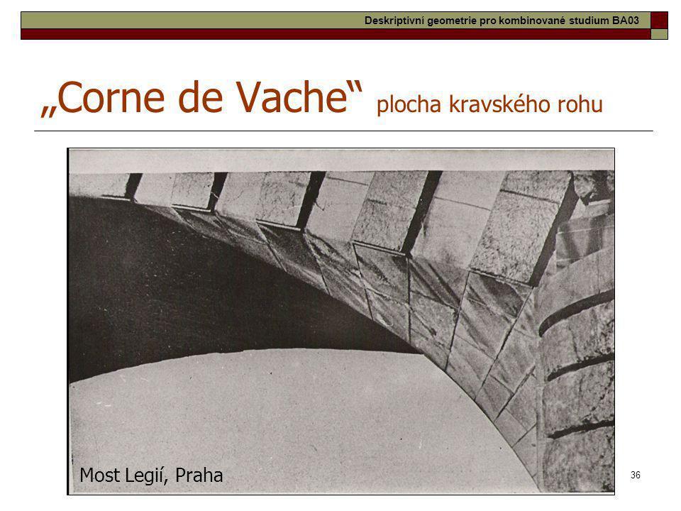 """36 """"Corne de Vache"""" plocha kravského rohu Most Legií, Praha Deskriptivní geometrie pro kombinované studium BA03"""