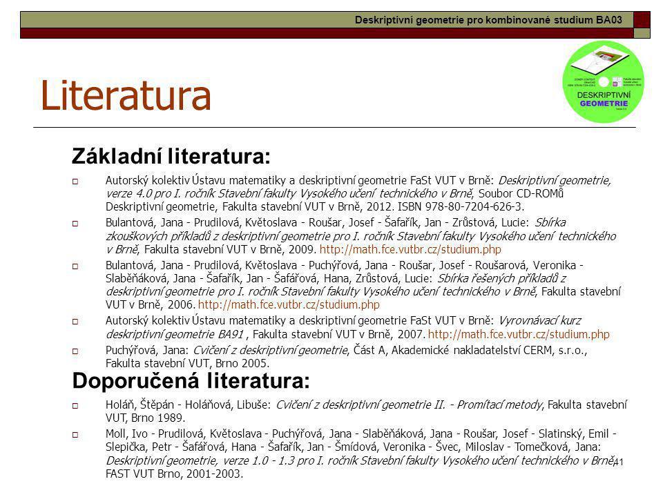 41 Literatura  Autorský kolektiv Ústavu matematiky a deskriptivní geometrie FaSt VUT v Brně: Deskriptivní geometrie, verze 4.0 pro I. ročník Stavební