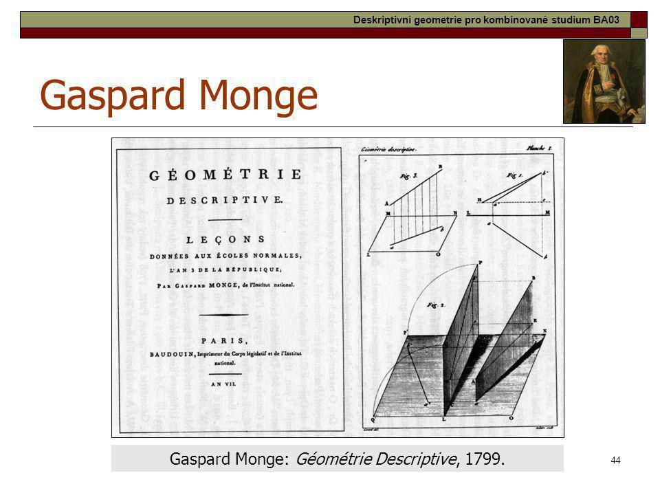 44 Gaspard Monge Gaspard Monge: Géométrie Descriptive, 1799. Deskriptivní geometrie pro kombinované studium BA03