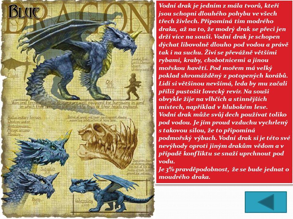 Vodní drak je jedním z mála tvorů, kteří jsou schopni dlouhého pohybu ve všech třech živlech. Připomíná tím modrého draka, až na to, že modrý drak se