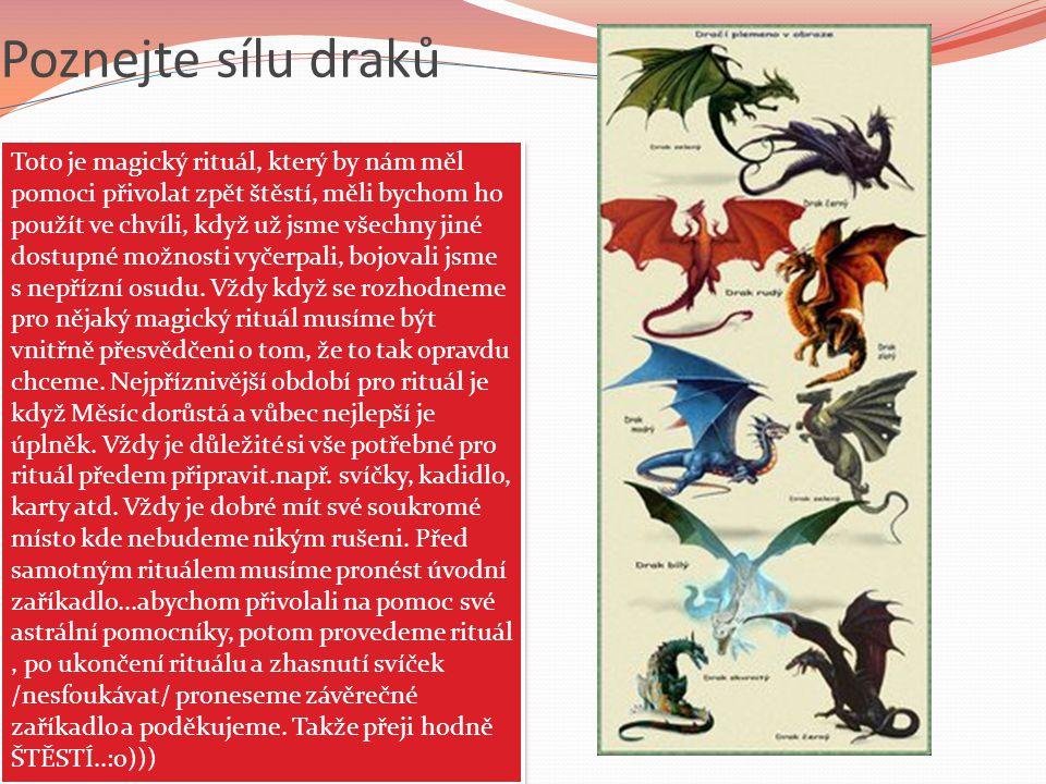 Poznejte sílu draků Toto je magický rituál, který by nám měl pomoci přivolat zpět štěstí, měli bychom ho použít ve chvíli, když už jsme všechny jiné d
