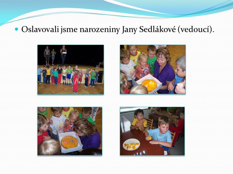 Oslavovali jsme narozeniny Jany Sedlákové (vedoucí).