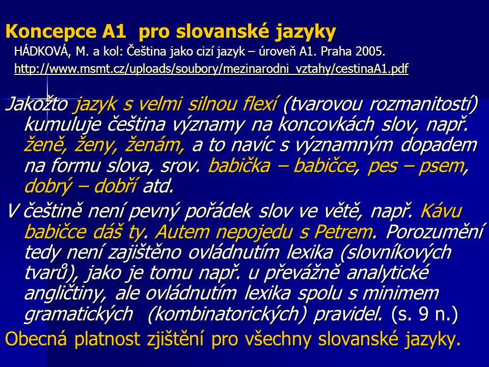 Koncepce A1 pro slovanské jazyky Jakožto jazyk s velmi silnou flexí (tvarovou rozmanitostí) kumuluje čeština významy na koncovkách slov, např. ženě, ž