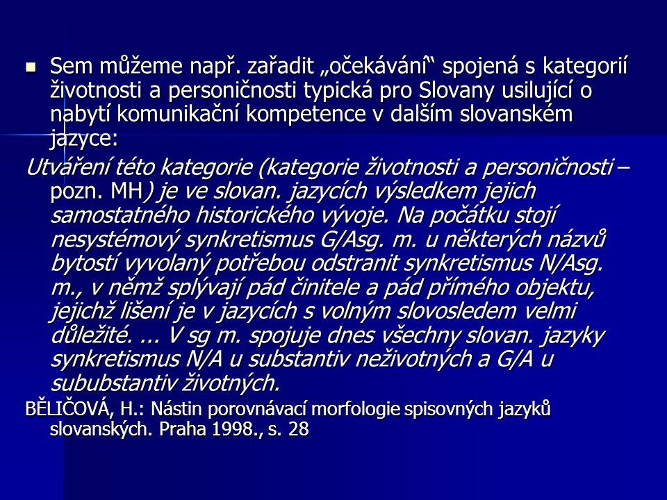 """Sem můžeme např. zařadit """"očekávání"""" spojená s kategorií životnosti a personičnosti typická pro Slovany usilující o nabytí komunikační kompetence v da"""