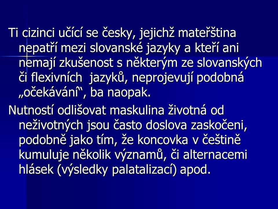 Ti cizinci učící se česky, jejichž mateřština nepatří mezi slovanské jazyky a kteří ani nemají zkušenost s některým ze slovanských či flexivních jazyk
