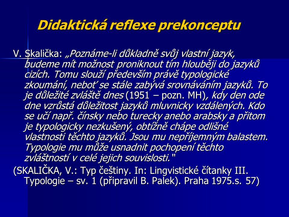 """Didaktická reflexe prekonceptu V. Skalička: """"Poznáme-li důkladně svůj vlastní jazyk, budeme mít možnost proniknout tím hlouběji do jazyků cizích. Tomu"""