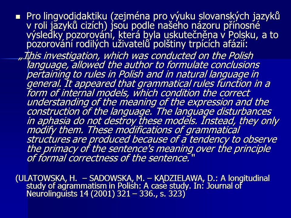 Pro lingvodidaktiku (zejména pro výuku slovanských jazyků v roli jazyků cizích) jsou podle našeho názoru přínosné výsledky pozorování, která byla usku