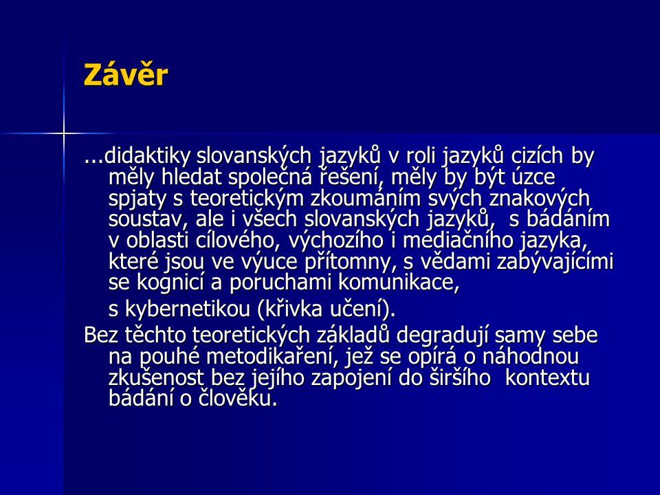 Závěr...didaktiky slovanských jazyků v roli jazyků cizích by měly hledat společná řešení, měly by být úzce spjaty s teoretickým zkoumáním svých znakov