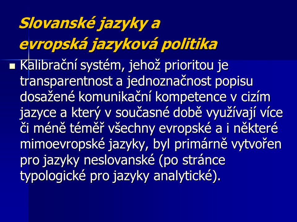 Slovanské jazyky a evropská jazyková politika Kalibrační systém, jehož prioritou je transparentnost a jednoznačnost popisu dosažené komunikační kompet